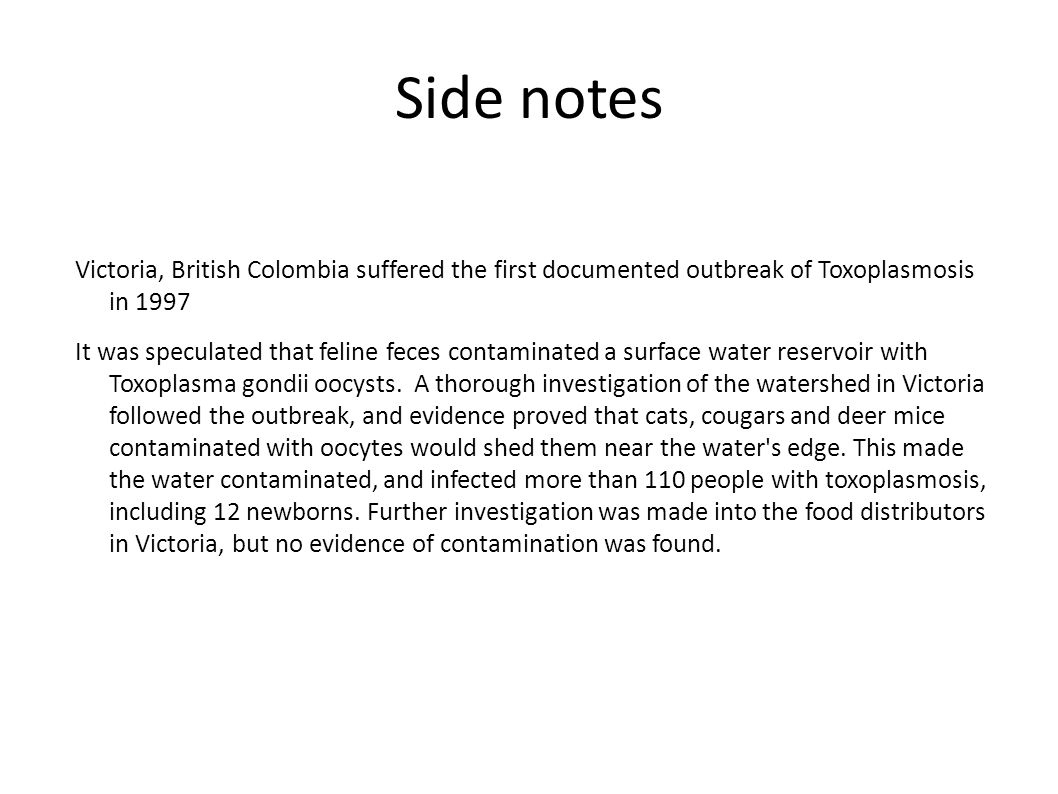 Side notes Victoria, British Colombia suffered the first documented outbreak of Toxoplasmosis in