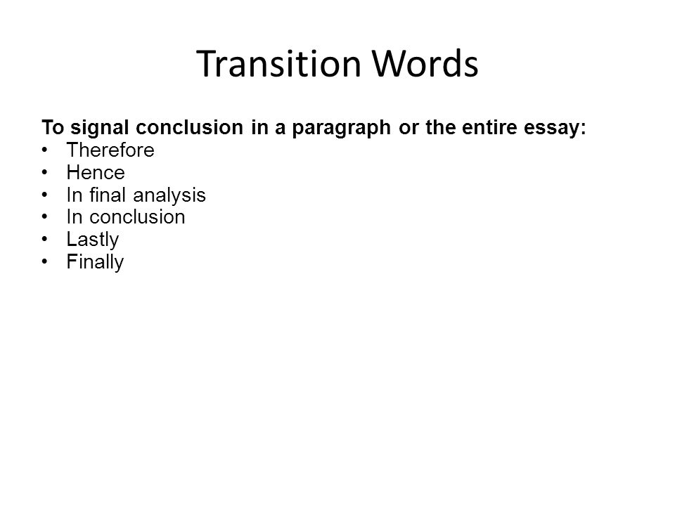 words to conclude and essay Writing conclusions to argumentative essays conclusions are just as important as introductions the conclusion closes the essay and tries to close the issue the aim.