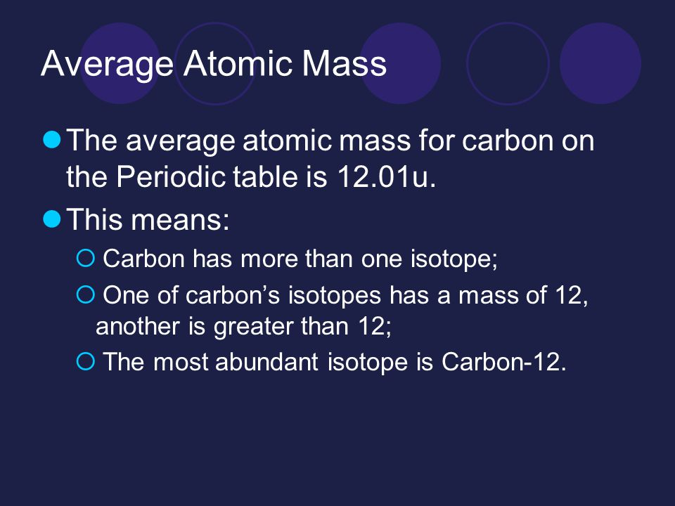 Isotopes and atomic mass ppt video online download 9 average atomic mass the average atomic mass for carbon on the periodic table urtaz Choice Image