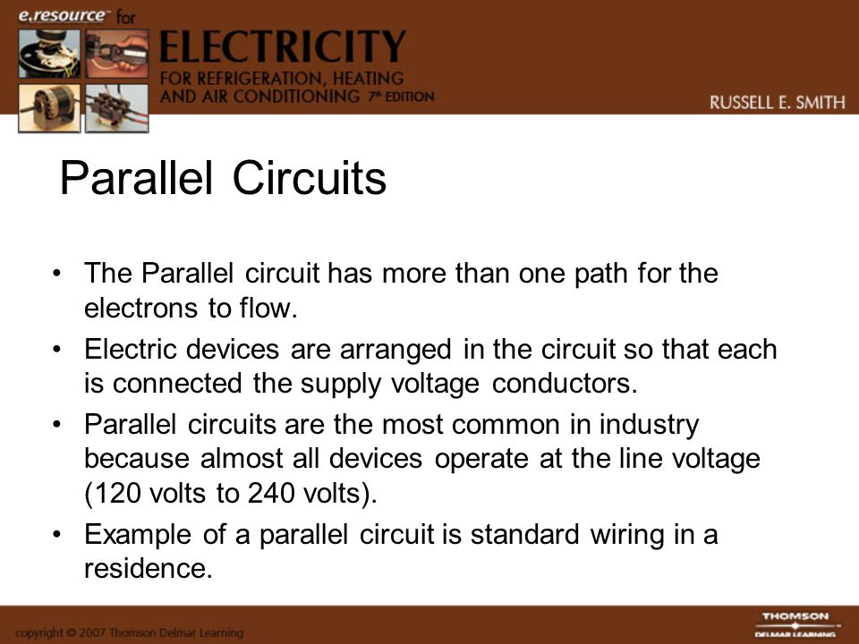 Parallel Circuits The Parallel circuit has more than one path for the electrons to flow.