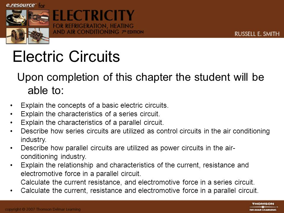 Electric Circuits Upon completion of this chapter the student will be able to: Explain the concepts of a basic electric circuits.