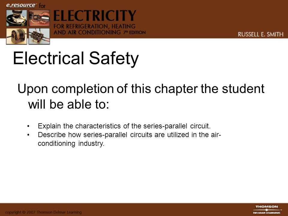 Electrical Safety Upon completion of this chapter the student will be able to: Explain the characteristics of the series-parallel circuit.