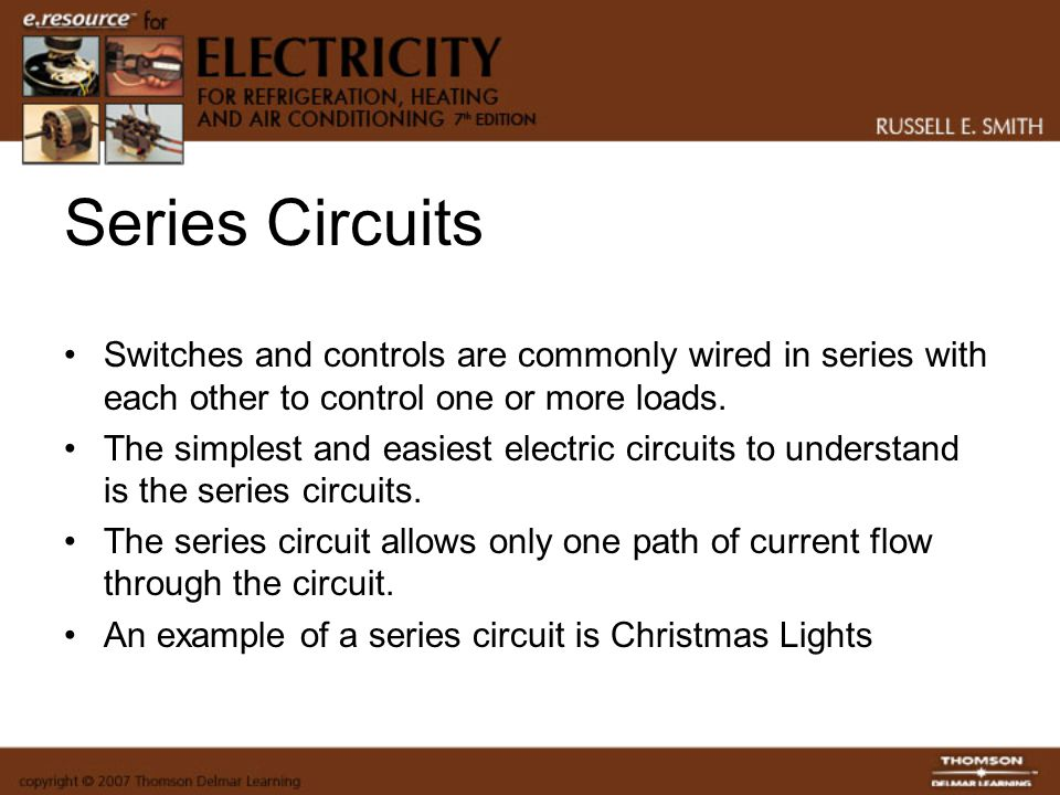 Series Circuits Switches and controls are commonly wired in series with each other to control one or more loads.