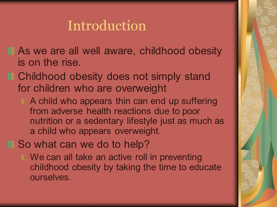saving the rise of childhood obesity The rise of childhood obesity: what can we do ever since its first official study in 1963, childhood obesity has been on the steady rise now experts disagree as to whether or not this epidemic is indicative of the modern era or if it's been an ongoing trend for generations.