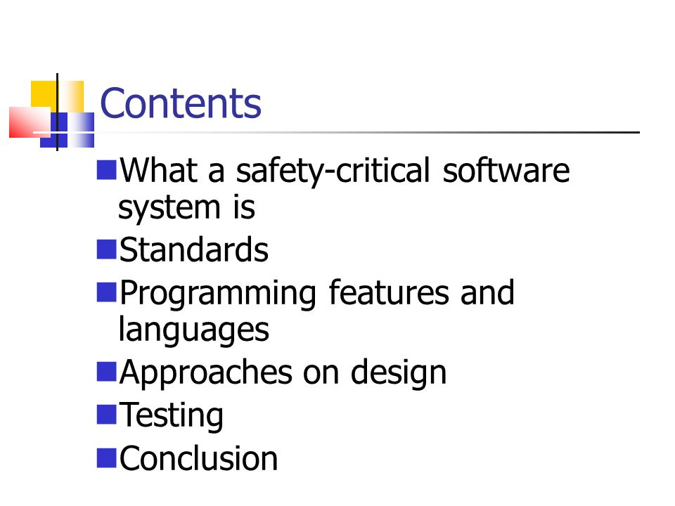Contents What a safety-critical software system is Standards