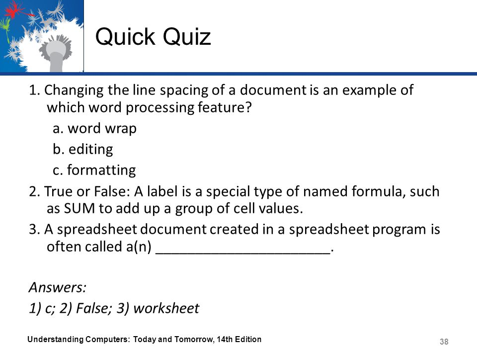 Quick Quiz 1. Changing the line spacing of a document is an example of which word processing feature