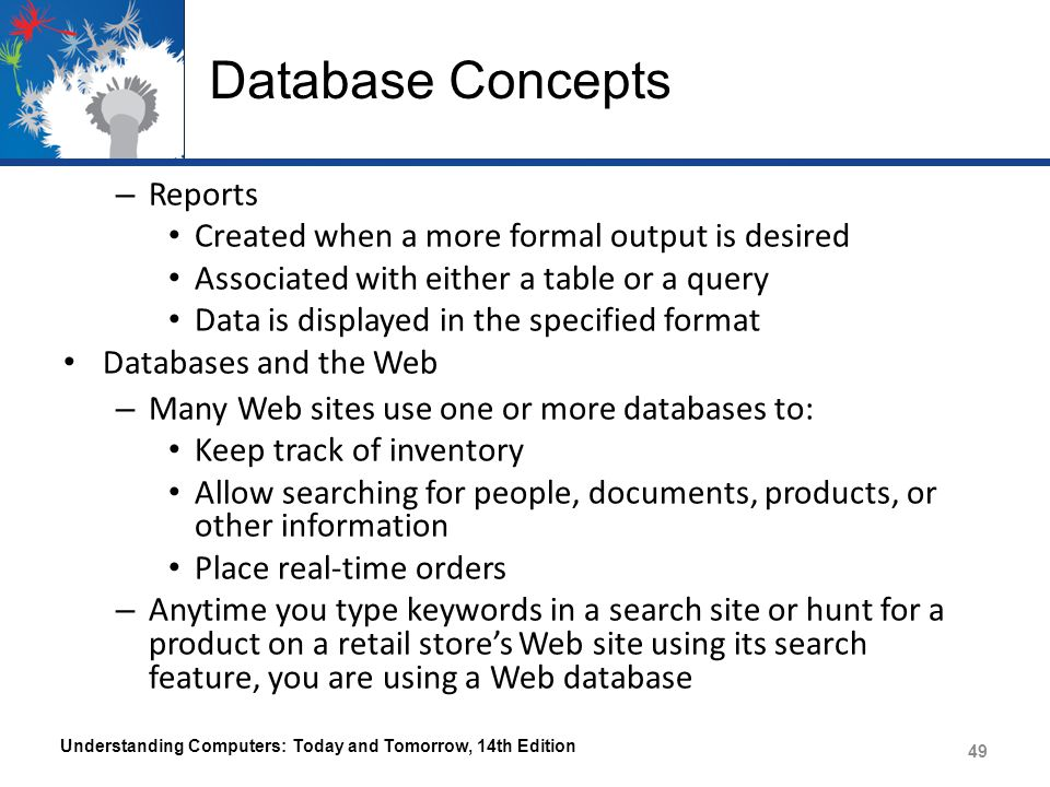 Database Concepts Reports Created when a more formal output is desired