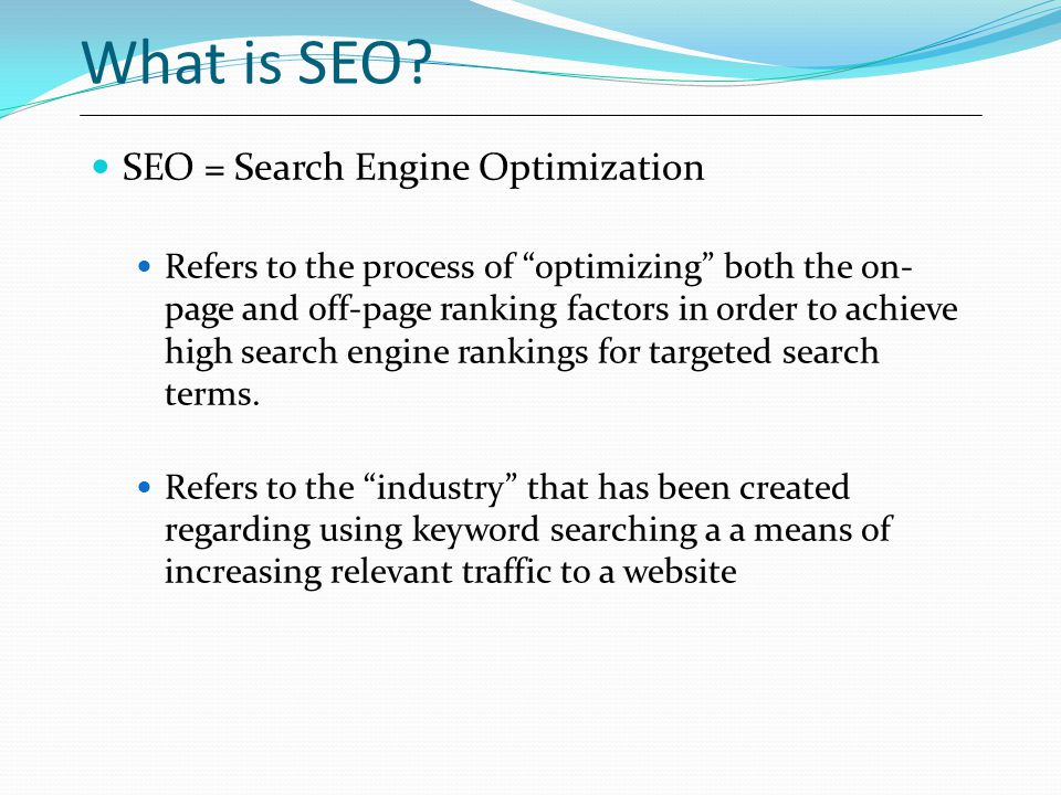 What is SEO SEO = Search Engine Optimization