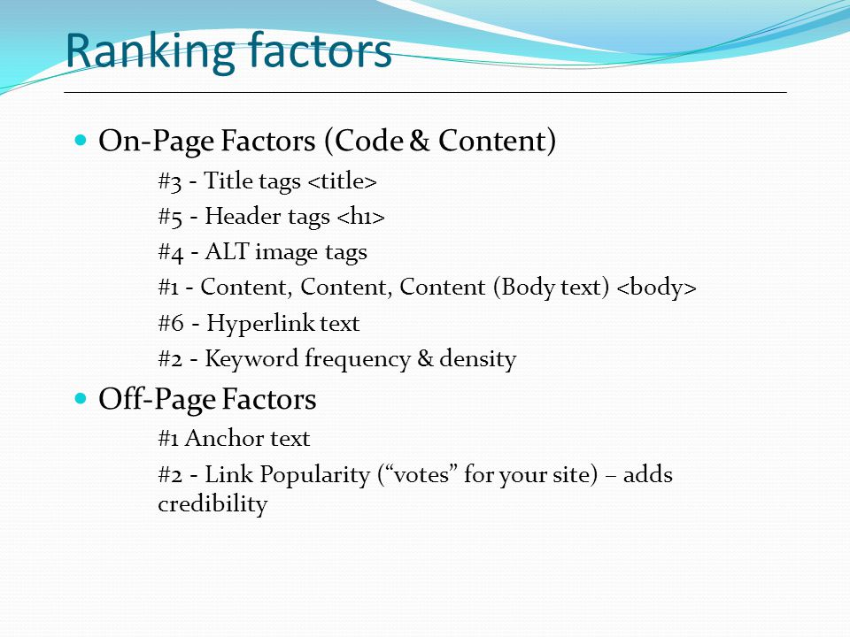 Ranking factors On-Page Factors (Code & Content) Off-Page Factors