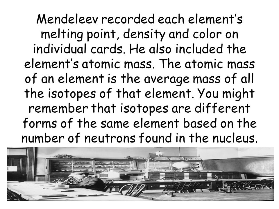 The periodic table of the elements ppt video online download mendeleev recorded each elements melting point density and color on individual cards urtaz Gallery