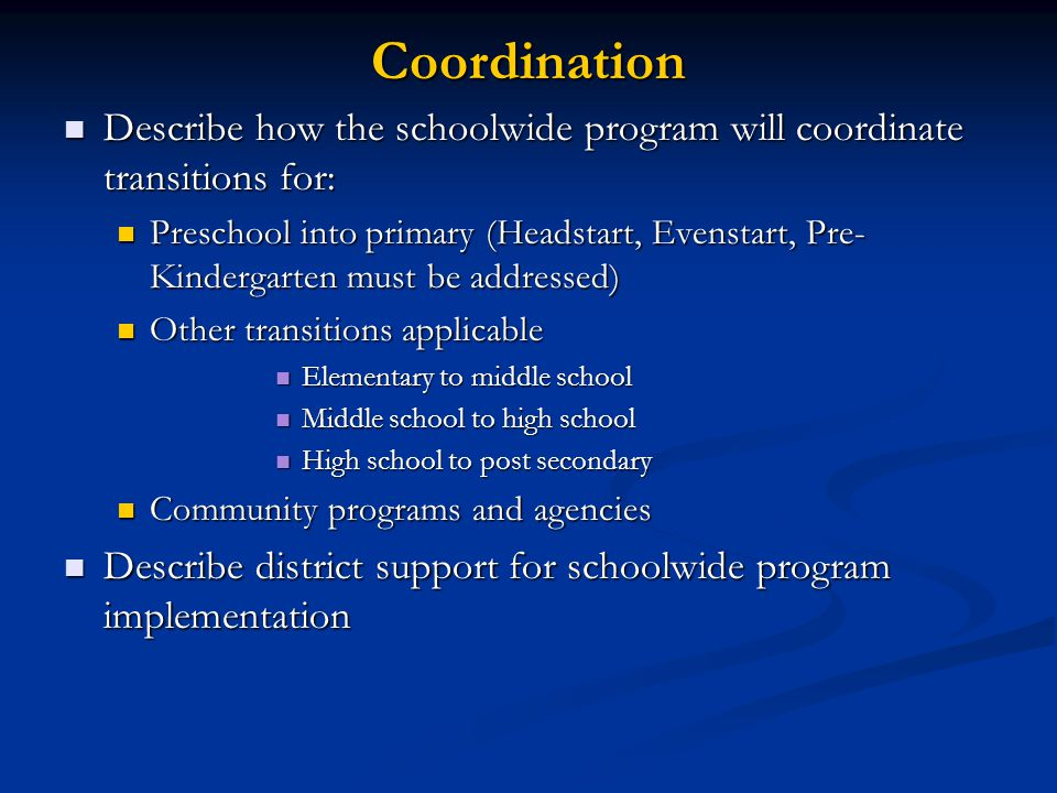 Coordination Describe how the schoolwide program will coordinate transitions for: