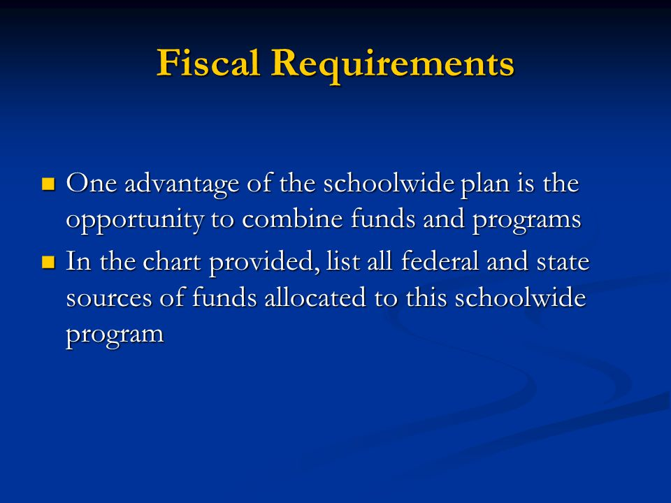 Fiscal Requirements One advantage of the schoolwide plan is the opportunity to combine funds and programs.