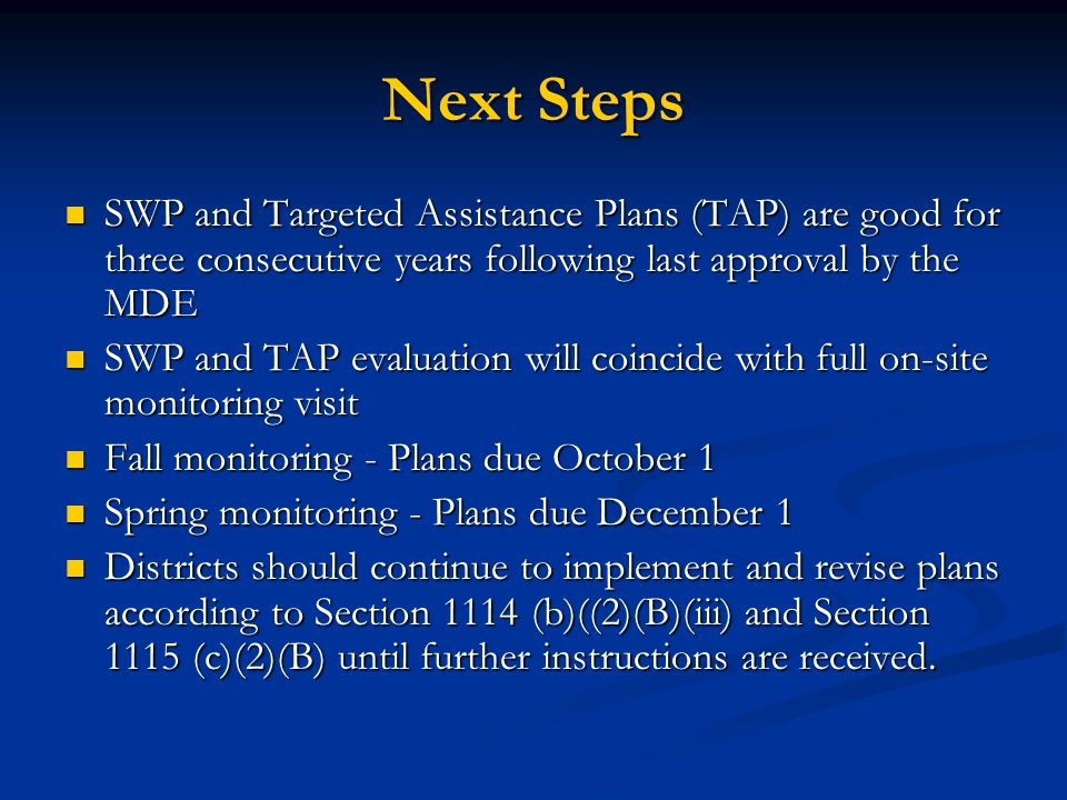Next Steps SWP and Targeted Assistance Plans (TAP) are good for three consecutive years following last approval by the MDE.