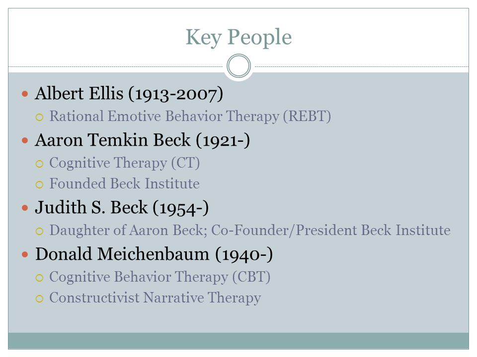 Key People Albert Ellis ( ) Aaron Temkin Beck (1921-)