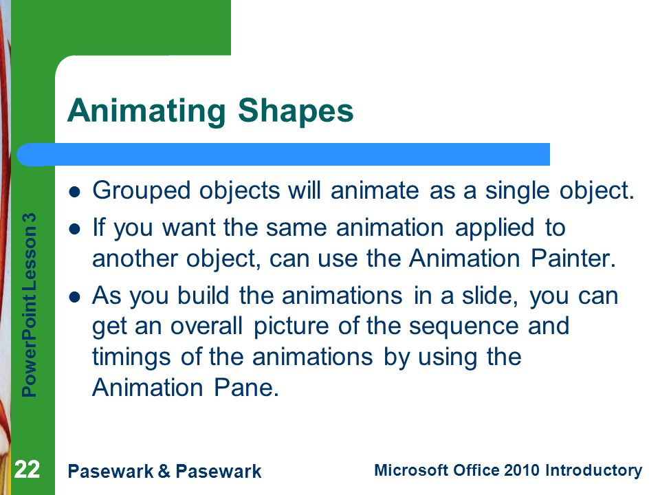 Animating Shapes Grouped objects will animate as a single object.