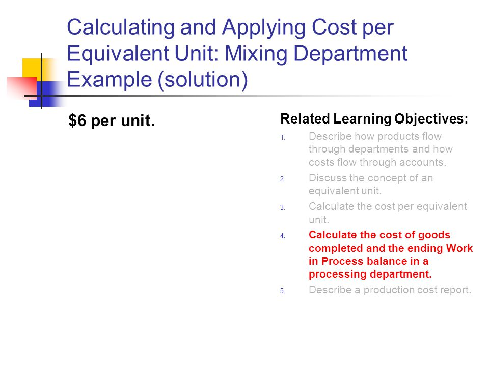 Calculating and Applying Cost per Equivalent Unit: Mixing Department Example (solution)