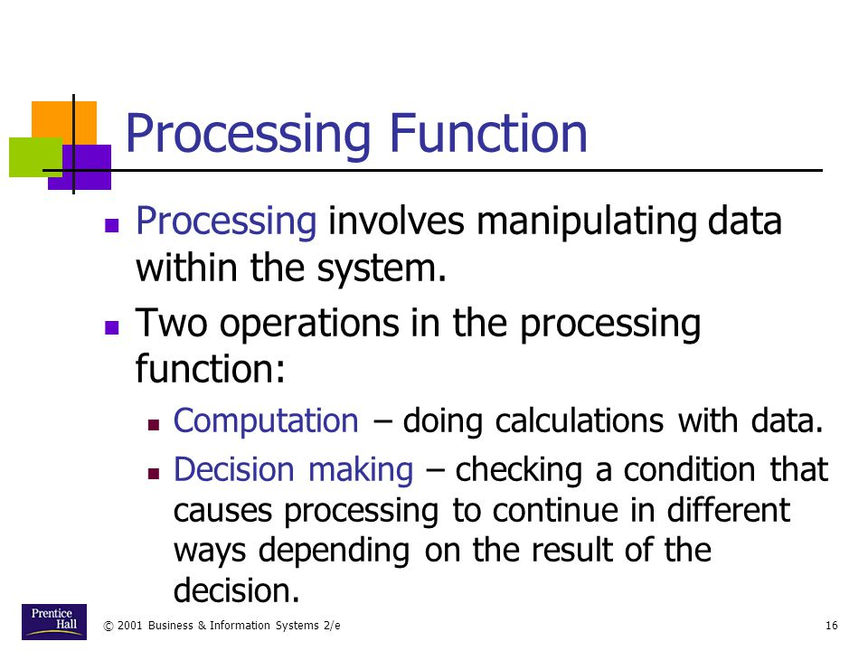 Chapter Processing Function. Processing involves manipulating data within the system. Two operations in the processing function: