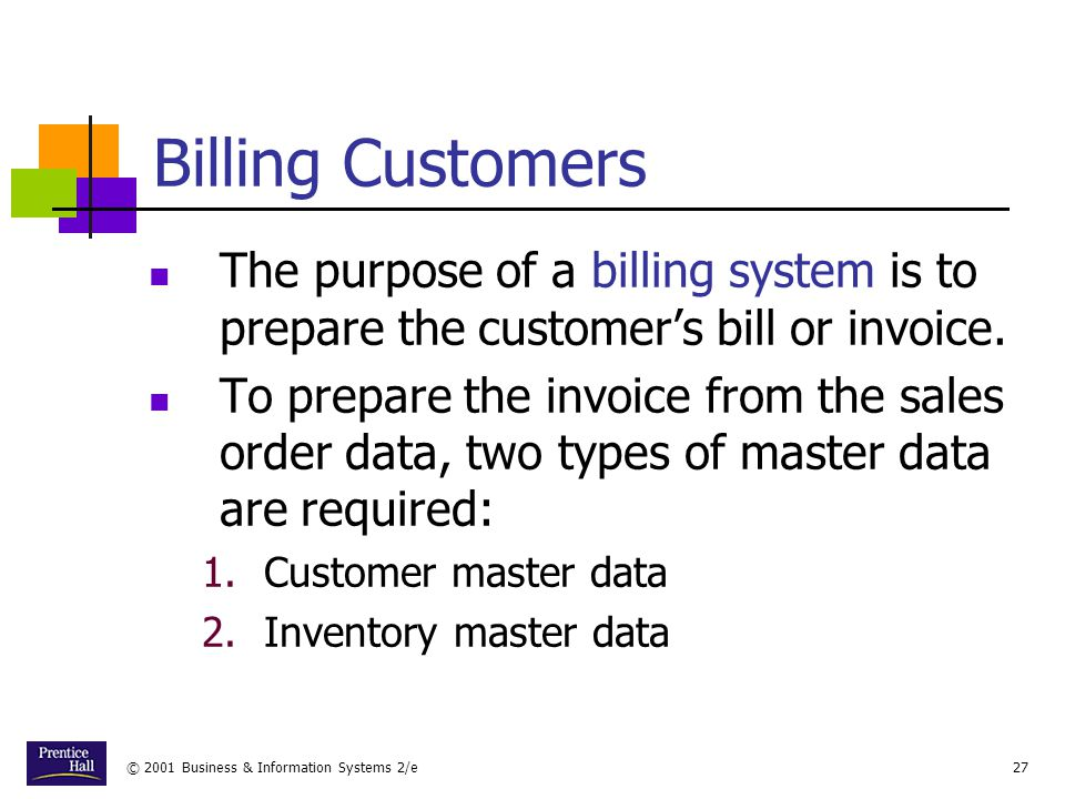 Chapter Billing Customers. The purpose of a billing system is to prepare the customer's bill or invoice.