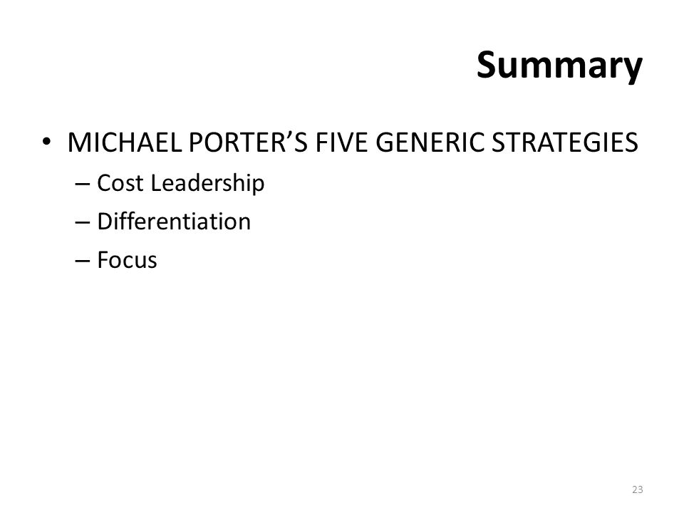 Summary MICHAEL PORTER'S FIVE GENERIC STRATEGIES Cost Leadership