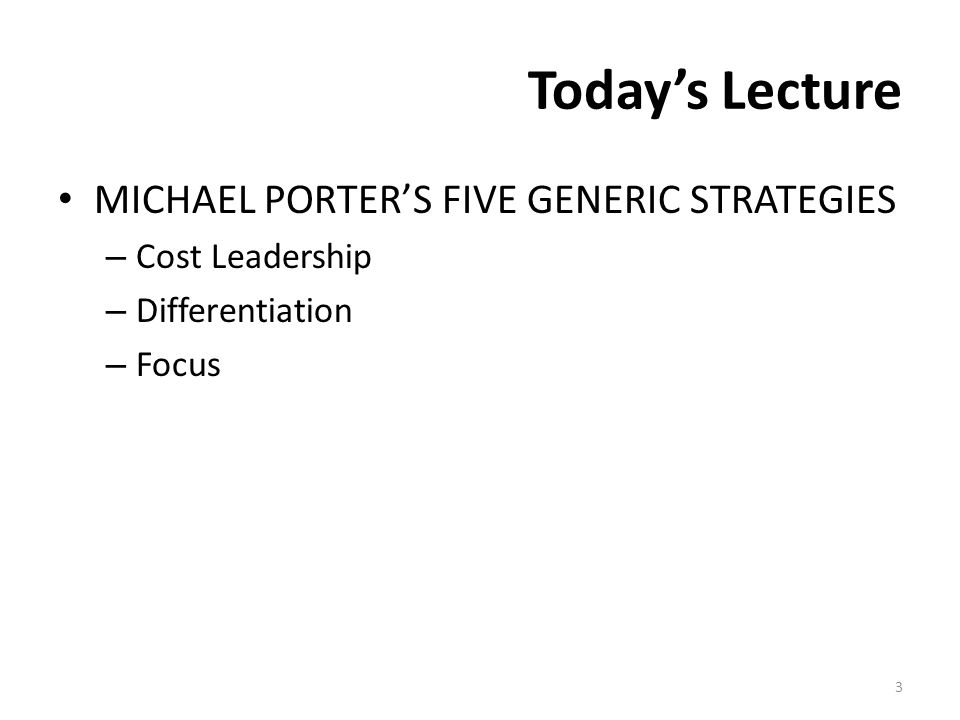 Today's Lecture MICHAEL PORTER'S FIVE GENERIC STRATEGIES