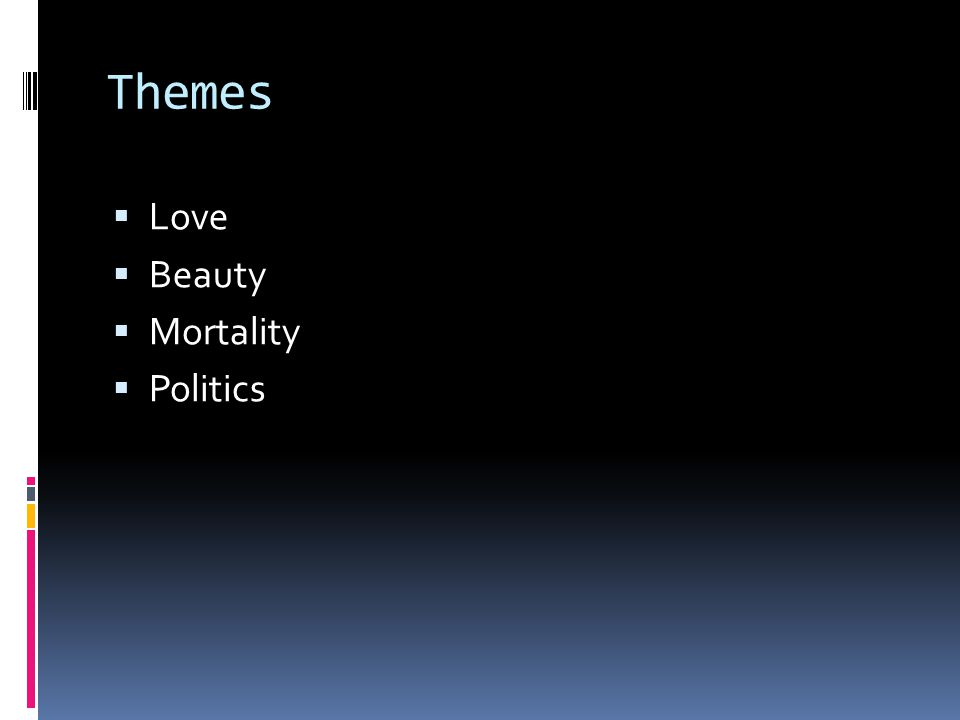 Themes Love Beauty Mortality Politics