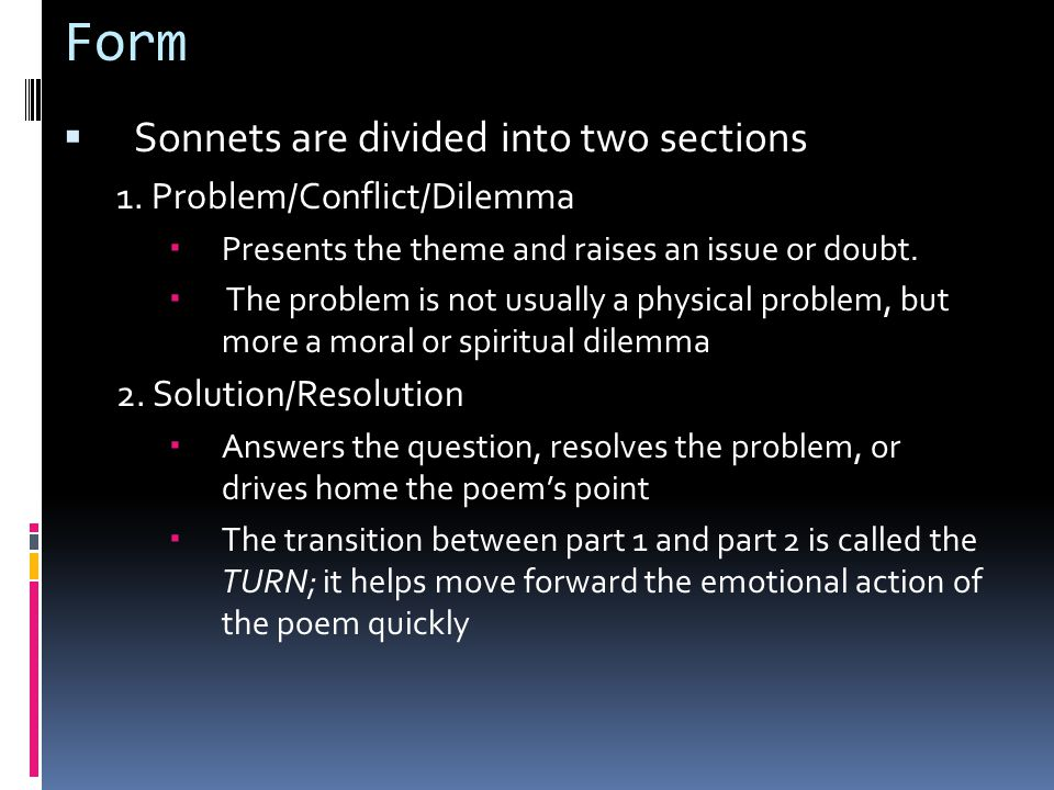 Form Sonnets are divided into two sections 1. Problem/Conflict/Dilemma