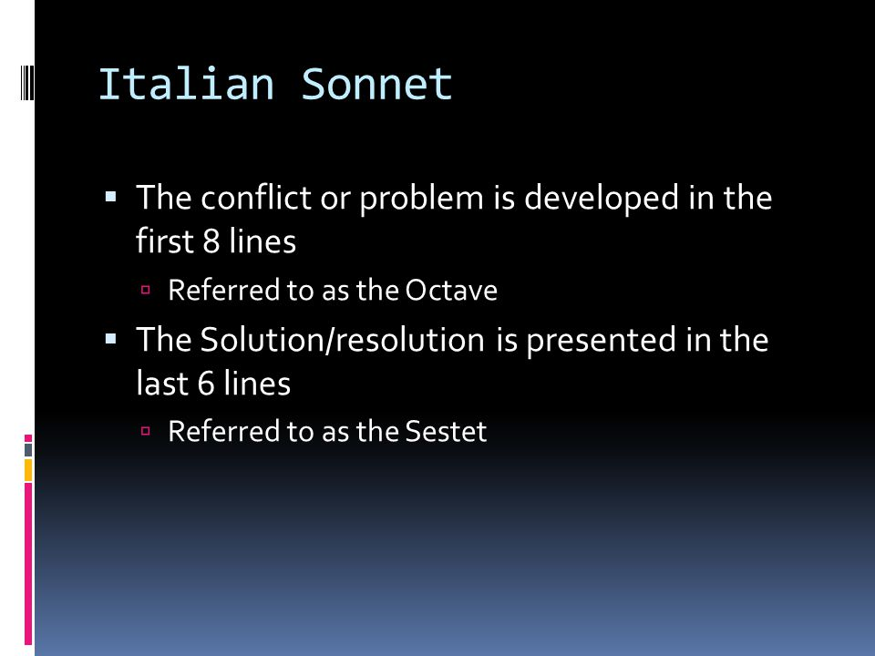 Italian Sonnet The conflict or problem is developed in the first 8 lines. Referred to as the Octave.