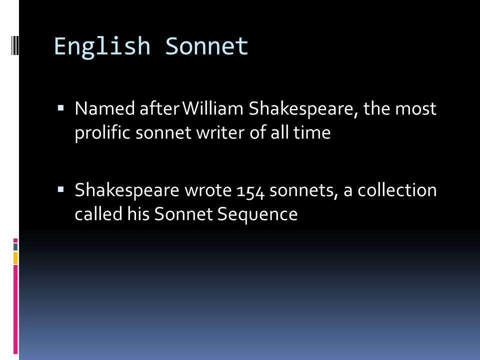 English Sonnet Named after William Shakespeare, the most prolific sonnet writer of all time.