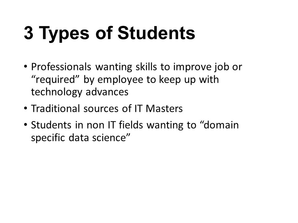 3 Types of Students Professionals wanting skills to improve job or required by employee to keep up with technology advances.
