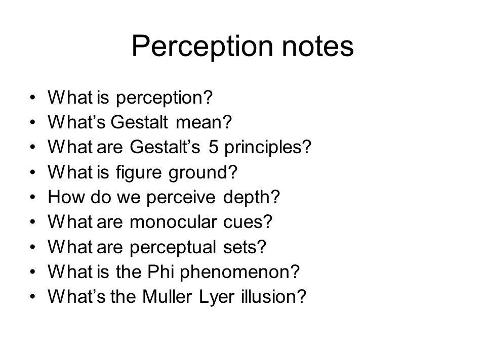 notes on perception From a general summary to chapter summaries to explanations of famous quotes, the sparknotes sensation and perception study guide has everything you need to ace quizzes, tests, and essays.