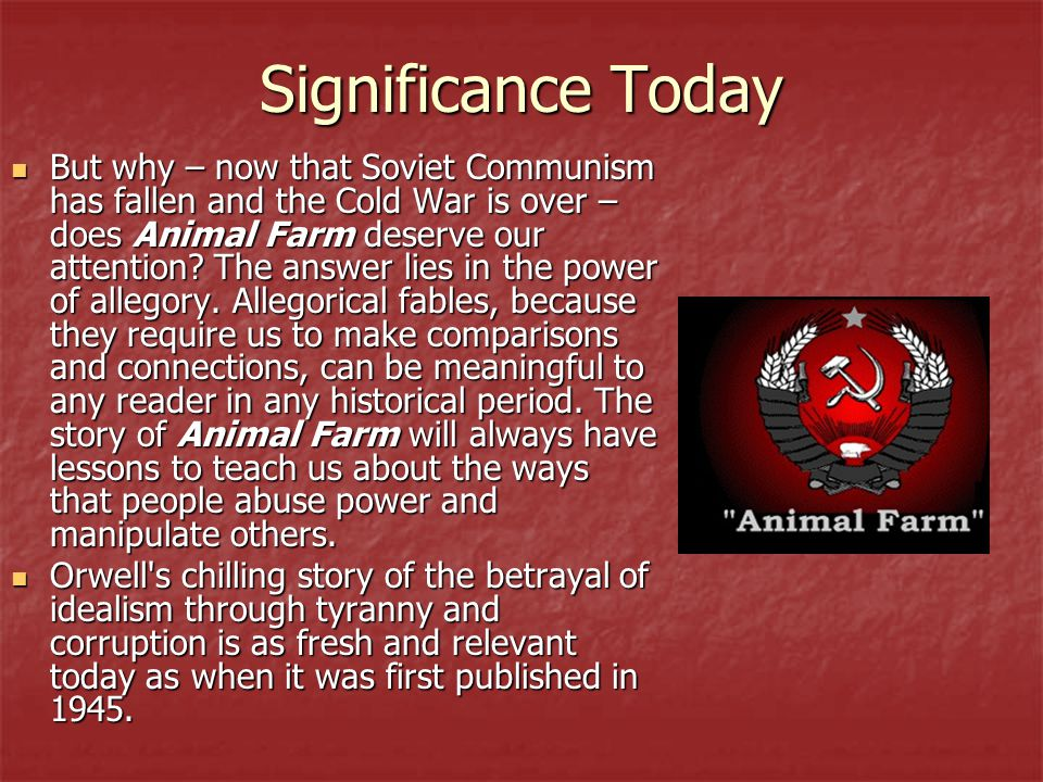 animal farm historical relevance essay Animal farm was an anti-soviet satire in a pastoral setting featuring two  the  essay was later the title piece in a collection of orwell's essays,.