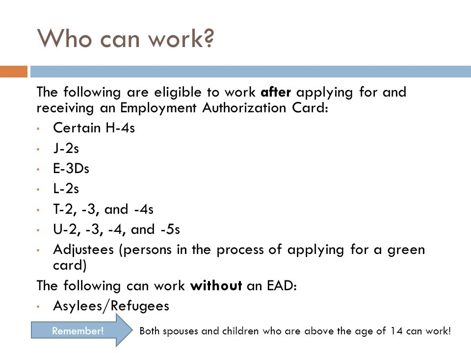 Who can work The following are eligible to work after applying for and receiving an Employment Authorization Card:
