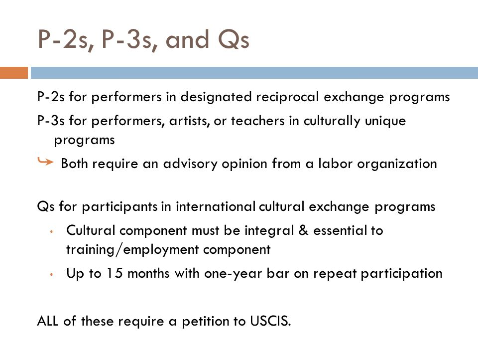 P-2s, P-3s, and Qs P-2s for performers in designated reciprocal exchange programs.