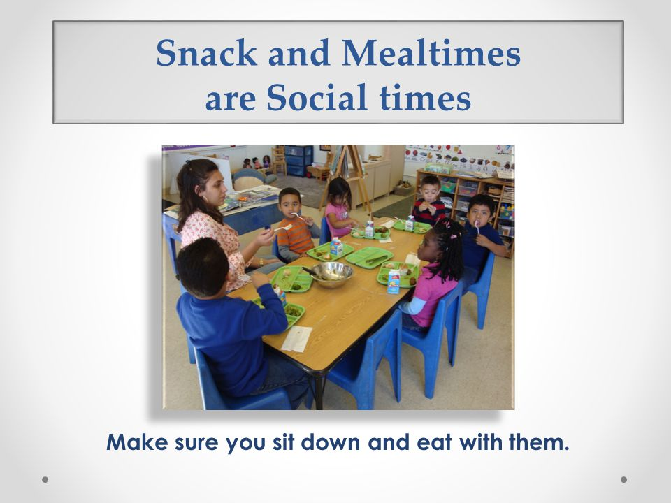 Snack and Mealtimes are Social times
