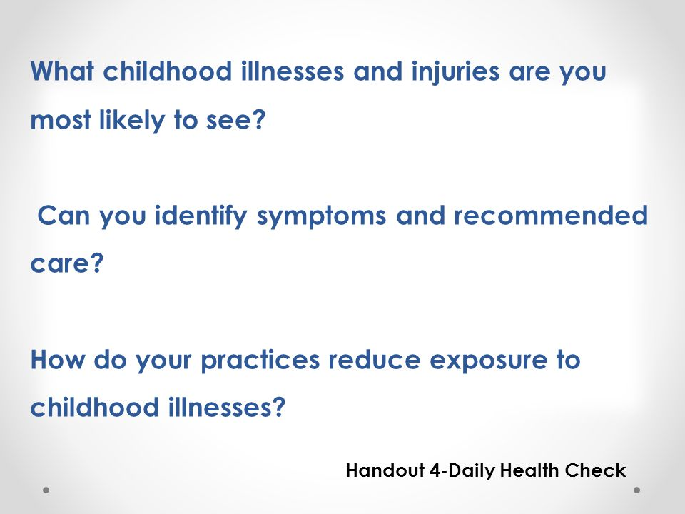 What childhood illnesses and injuries are you most likely to see