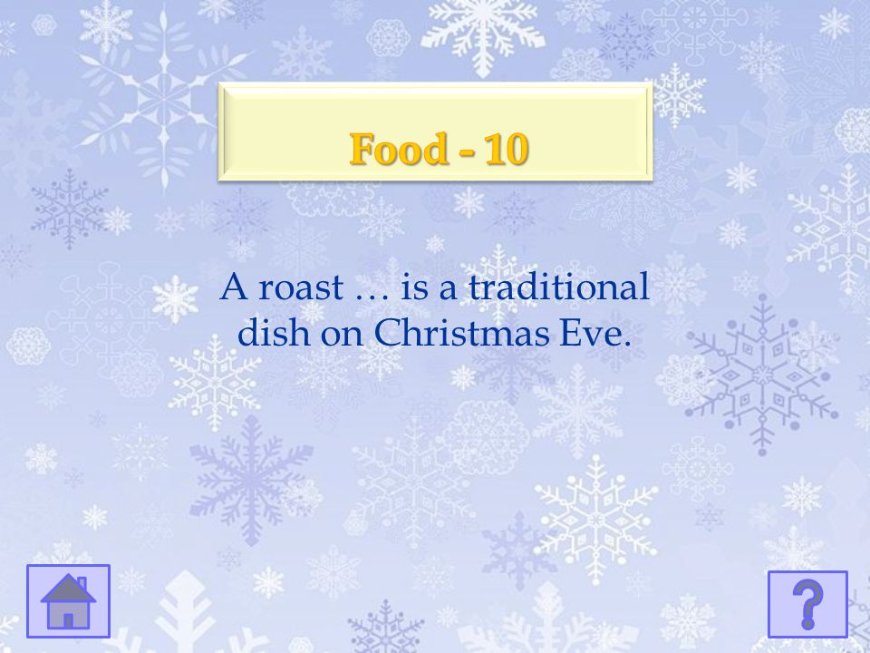 A roast … is a traditional dish on Christmas Eve.