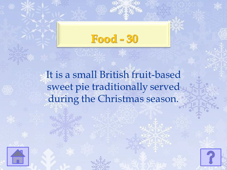 Food - 30 It is a small British fruit-based sweet pie traditionally served during the Christmas season.