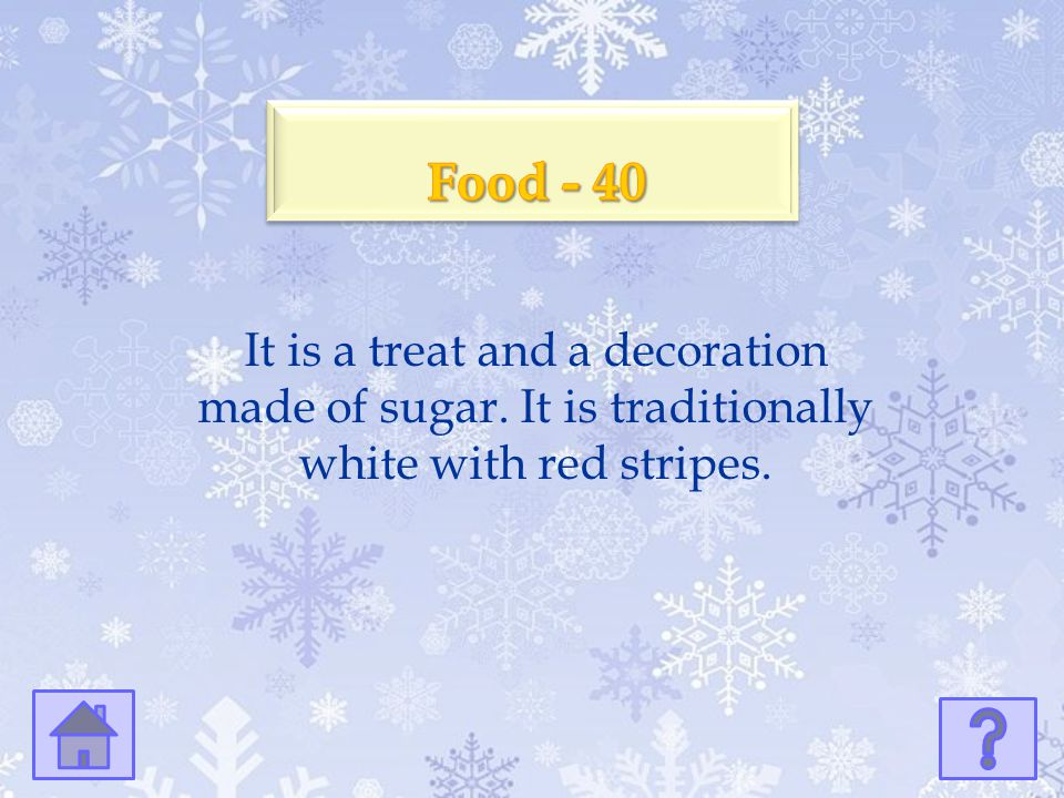 Food - 40 It is a treat and a decoration made of sugar. It is traditionally white with red stripes.