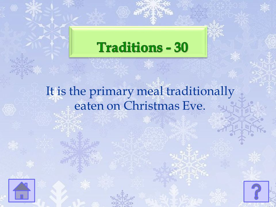 It is the primary meal traditionally eaten on Christmas Eve.