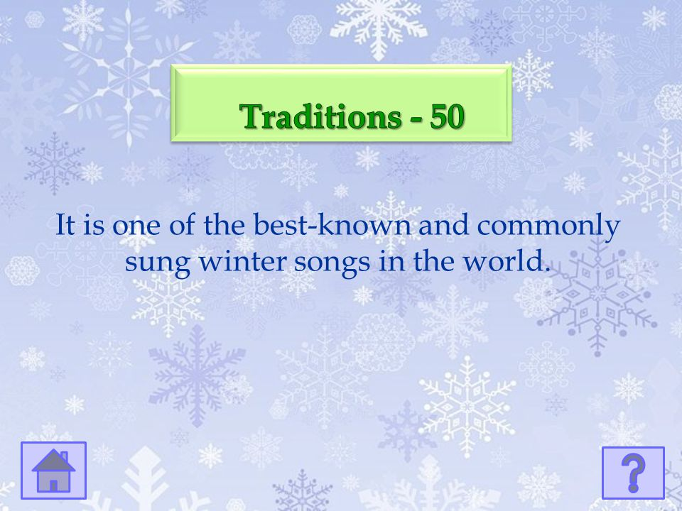Traditions - 50 It is one of the best-known and commonly sung winter songs in the world.
