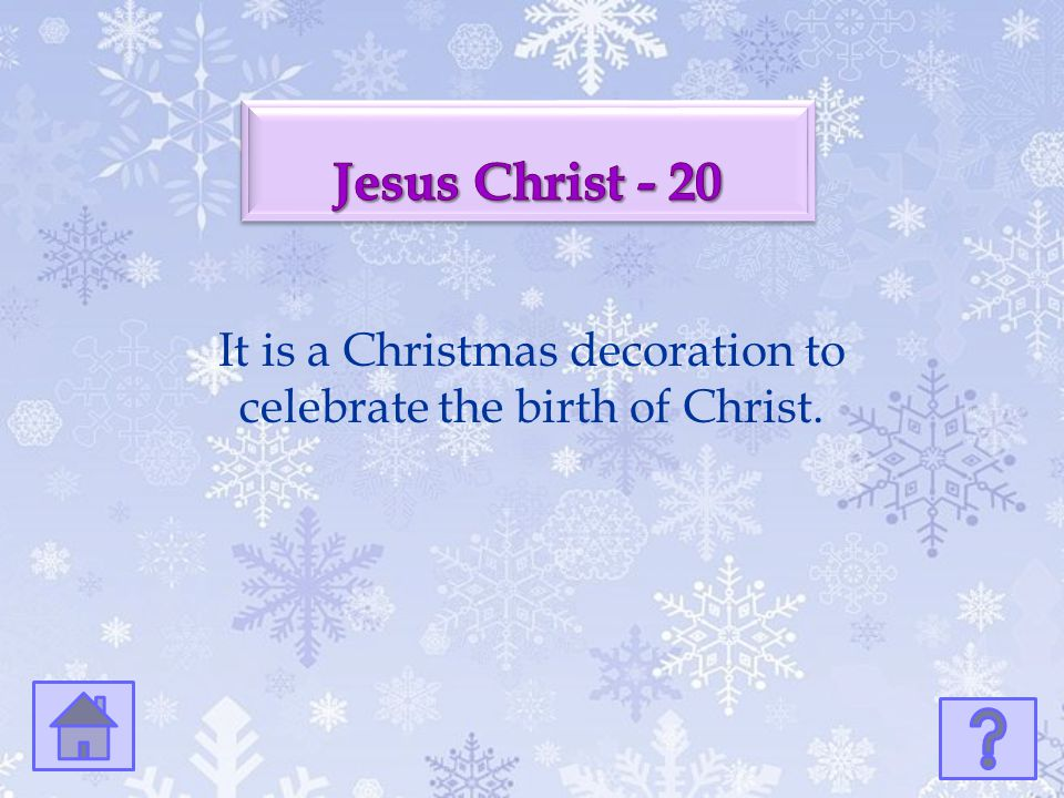 It is a Christmas decoration to celebrate the birth of Christ.