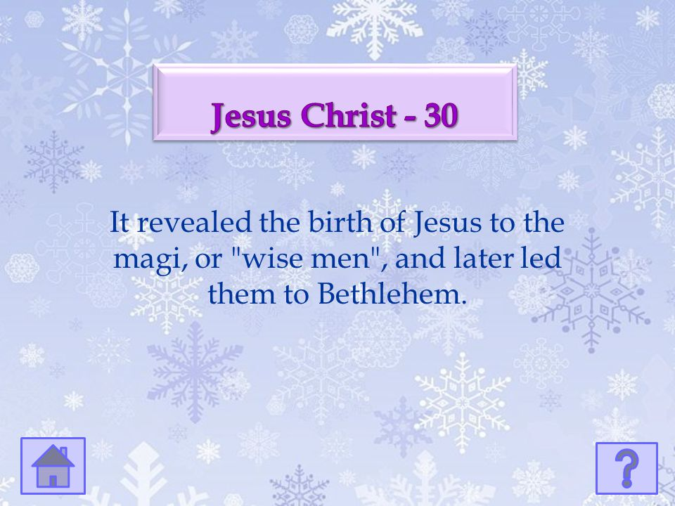 Jesus Christ - 30 It revealed the birth of Jesus to the magi, or wise men , and later led them to Bethlehem.