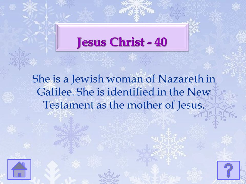 Jesus Christ - 40 She is a Jewish woman of Nazareth in Galilee.
