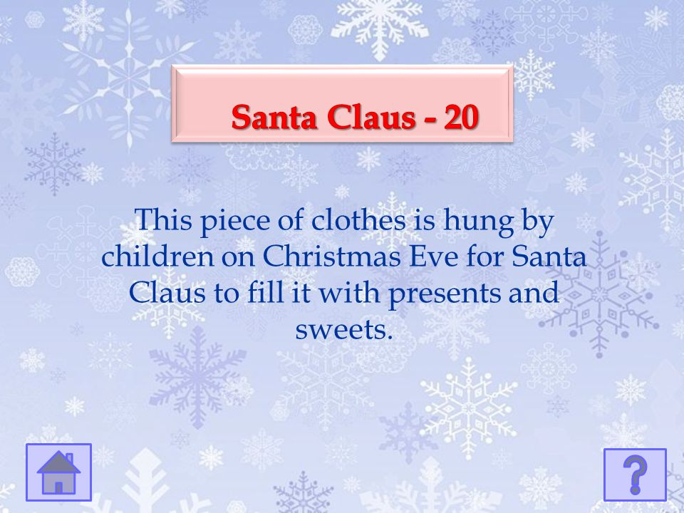 Santa Claus - 20 This piece of clothes is hung by children on Christmas Eve for Santa Claus to fill it with presents and sweets.