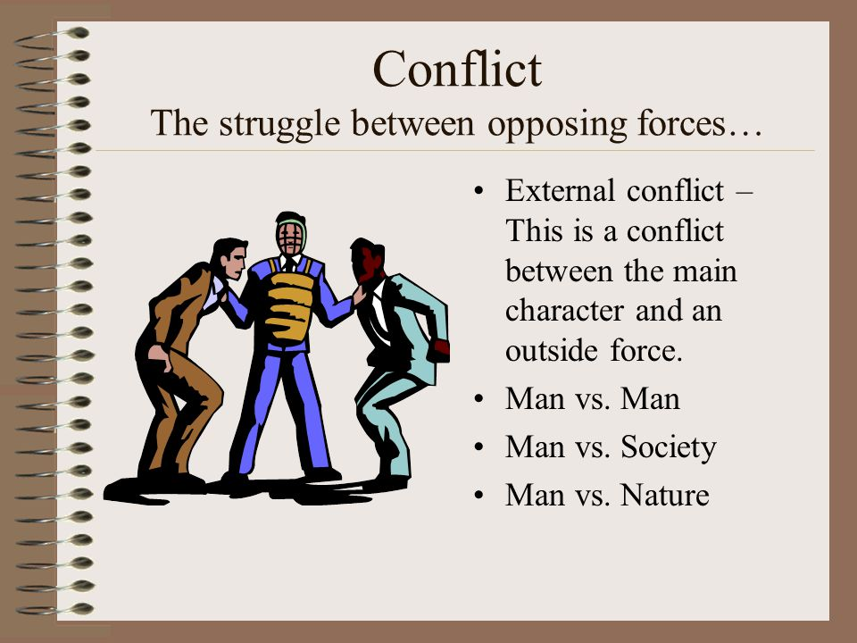 Conflict The struggle between opposing forces…