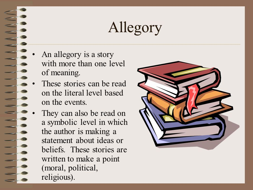 Allegory An allegory is a story with more than one level of meaning.