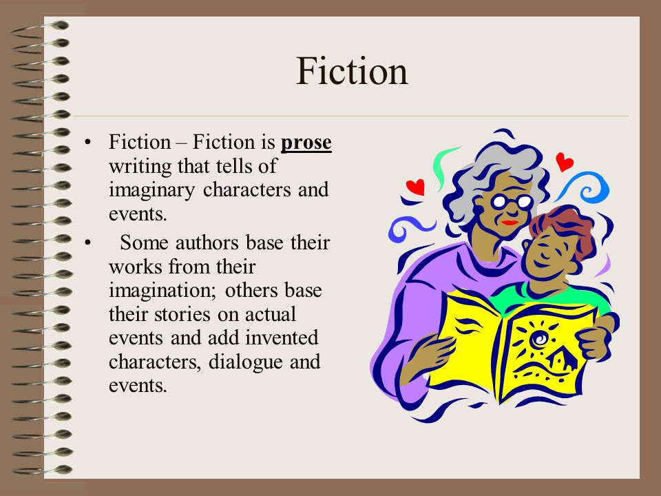 Fiction Fiction – Fiction is prose writing that tells of imaginary characters and events.