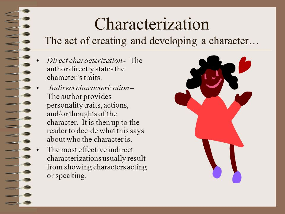 Characterization The act of creating and developing a character…