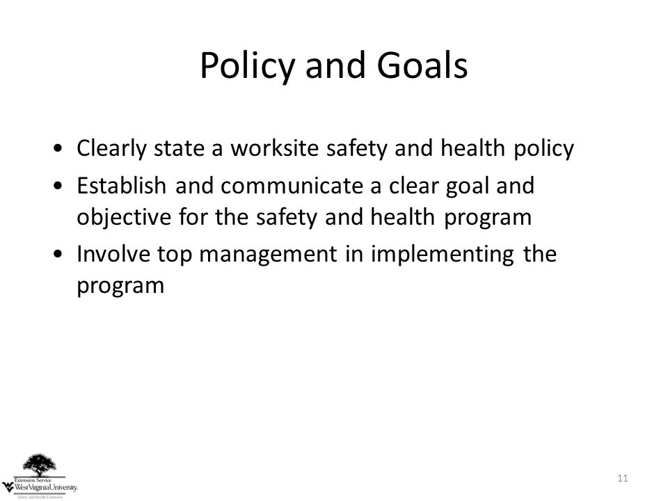 Policy and Goals Clearly state a worksite safety and health policy