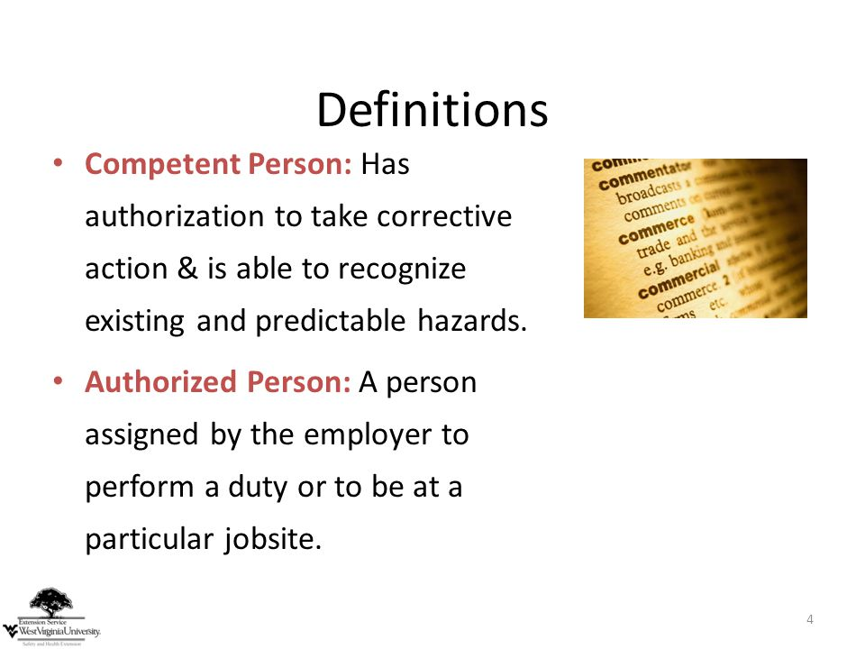 Definitions Competent Person: Has authorization to take corrective action & is able to recognize existing and predictable hazards.